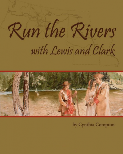 Run The Rivers with Lewis and Clark, by Cynthia Compton